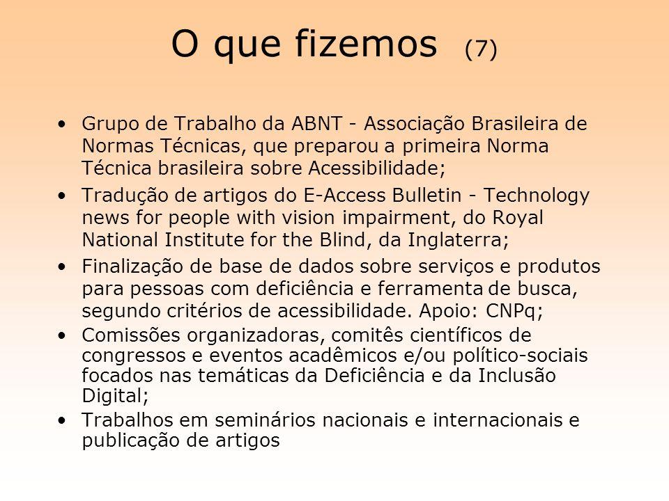 O que fizemos (7) Grupo de Trabalho da ABNT - Associação Brasileira de Normas Técnicas, que preparou a primeira Norma Técnica brasileira sobre Acessib