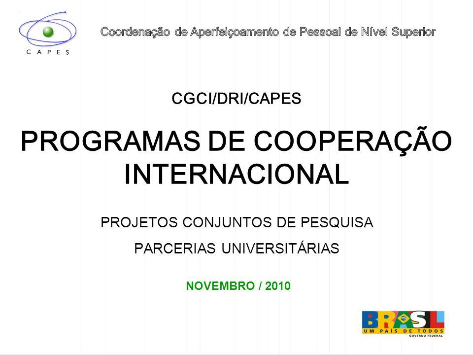 CGCI/DRI/CAPES PROGRAMAS DE COOPERAÇÃO INTERNACIONAL PROJETOS CONJUNTOS DE PESQUISA PARCERIAS UNIVERSITÁRIAS NOVEMBRO / 2010