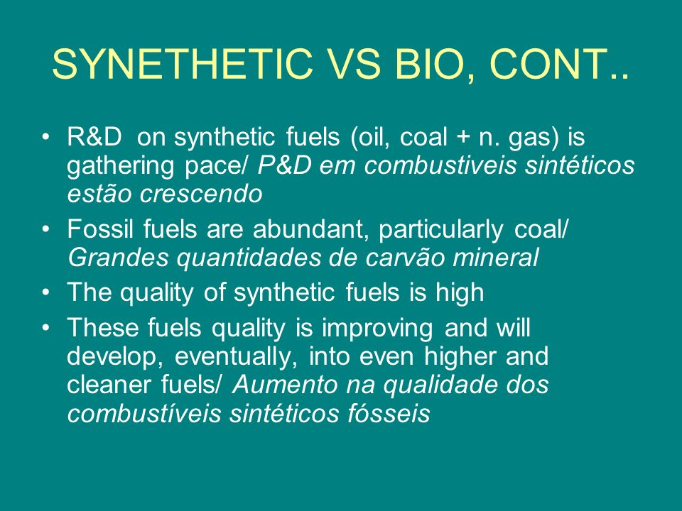 SYNETHETIC VS BIO, CONT..R&D on synthetic fuels (oil, coal + n.