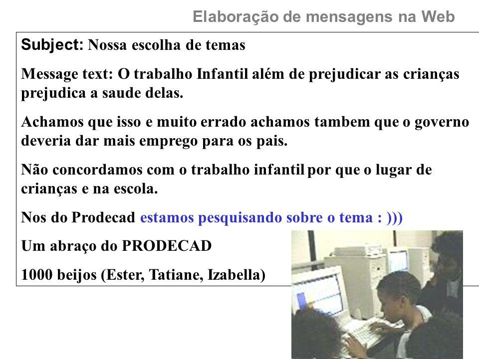 Subject: Nossa escolha de temas Message text: O trabalho Infantil além de prejudicar as crianças prejudica a saude delas. Achamos que isso e muito err