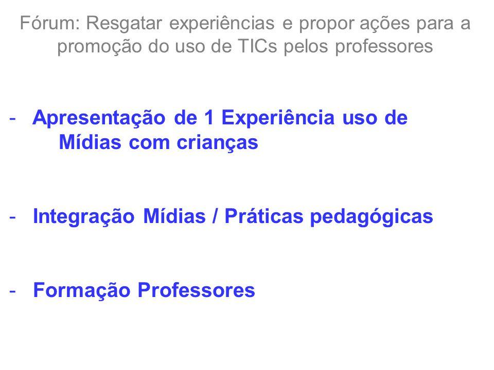 Fórum: Resgatar experiências e propor ações para a promoção do uso de TICs pelos professores - Apresentação de 1 Experiência uso de Mídias com criança