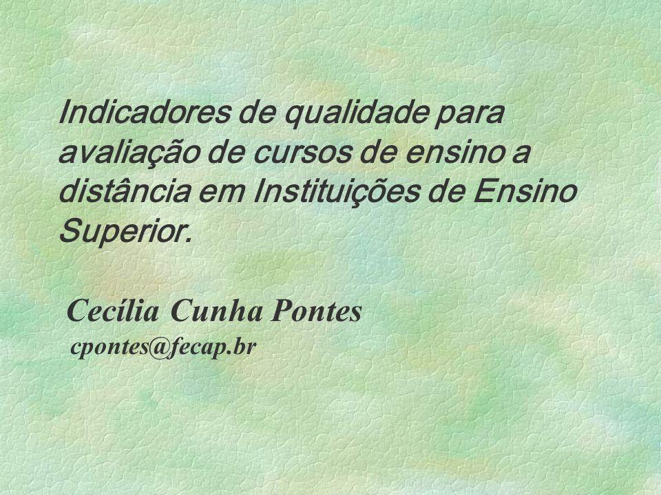Indicadores de qualidade para avaliação de cursos de ensino a distância em Instituições de Ensino Superior. Cecília Cunha Pontes cpontes@fecap.br