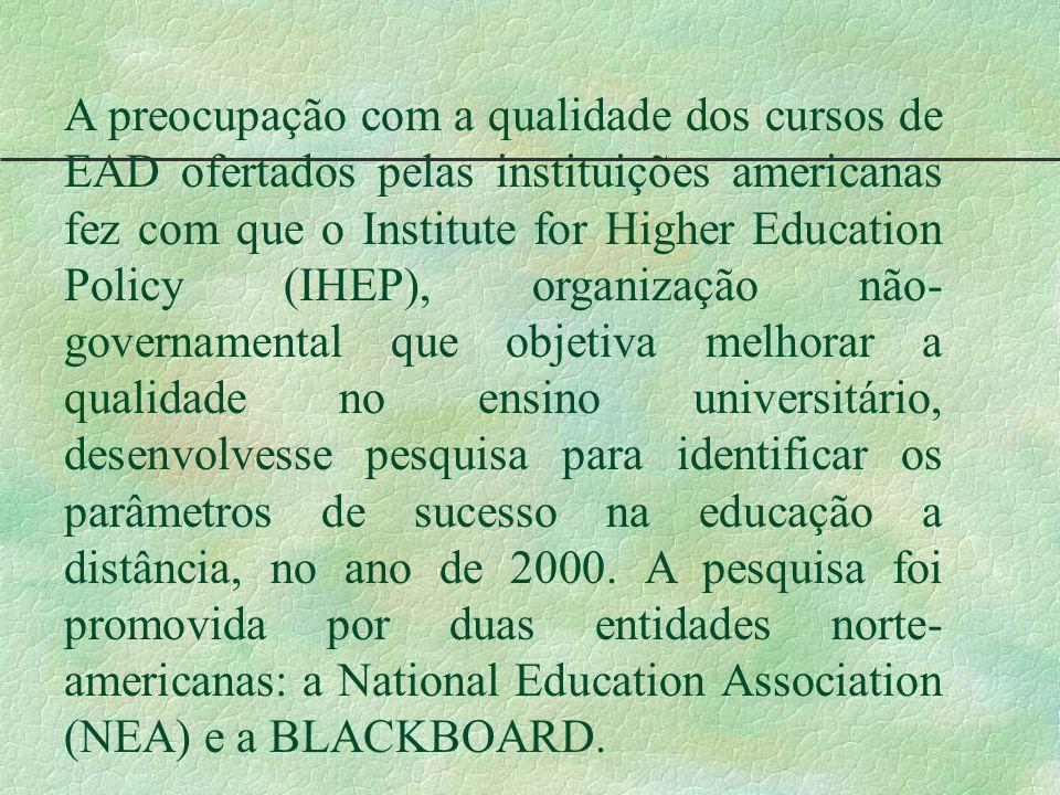 A preocupação com a qualidade dos cursos de EAD ofertados pelas instituições americanas fez com que o Institute for Higher Education Policy (IHEP), or