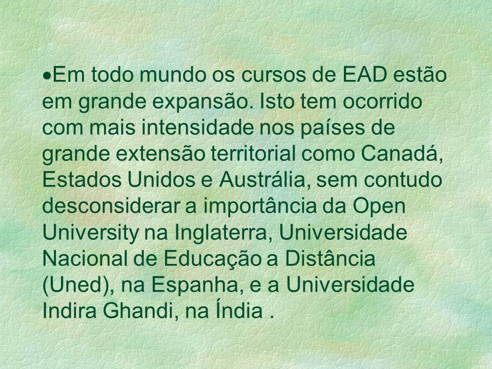 Em todo mundo os cursos de EAD estão em grande expansão. Isto tem ocorrido com mais intensidade nos países de grande extensão territorial como Canadá,