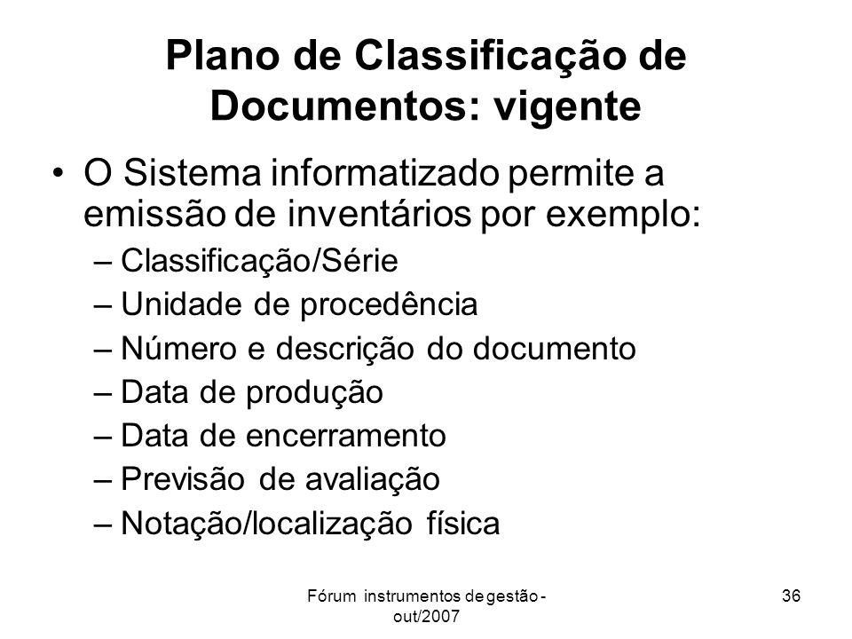 Fórum instrumentos de gestão - out/2007 36 Plano de Classificação de Documentos: vigente O Sistema informatizado permite a emissão de inventários por