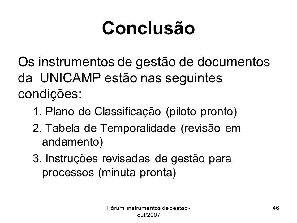 Fórum instrumentos de gestão - out/2007 46 Conclusão Os instrumentos de gestão de documentos da UNICAMP estão nas seguintes condições: 1. Plano de Cla