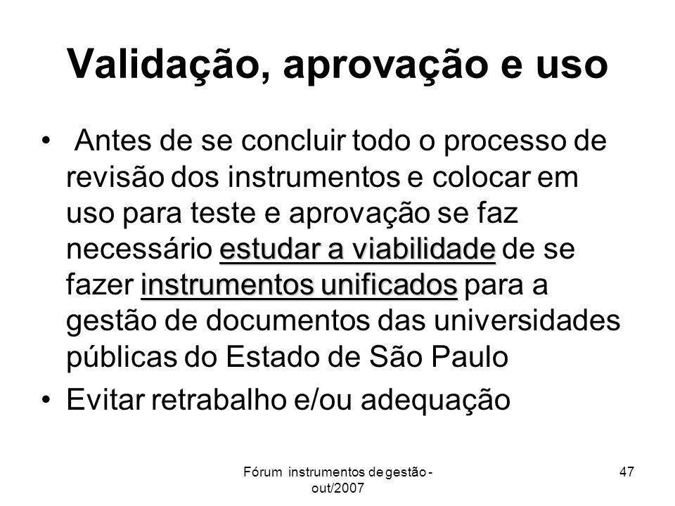 Fórum instrumentos de gestão - out/2007 47 Validação, aprovação e uso estudar a viabilidade instrumentos unificados Antes de se concluir todo o proces