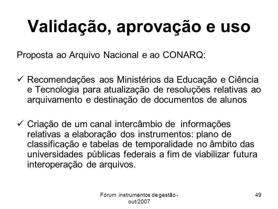 Fórum instrumentos de gestão - out/2007 49 Validação, aprovação e uso Proposta ao Arquivo Nacional e ao CONARQ: Recomendações aos Ministérios da Educa