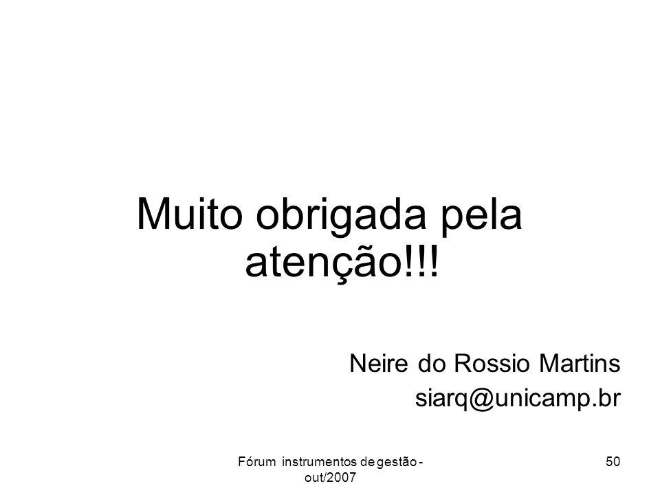 Fórum instrumentos de gestão - out/2007 50 Muito obrigada pela atenção!!! Neire do Rossio Martins siarq@unicamp.br