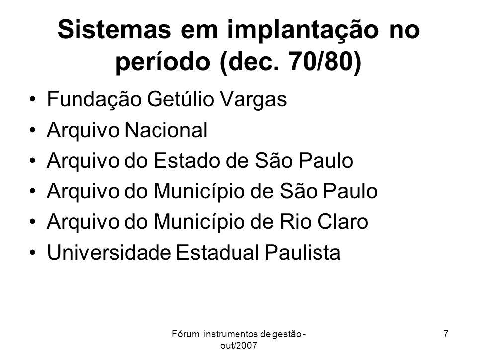Fórum instrumentos de gestão - out/2007 7 Sistemas em implantação no período (dec. 70/80) Fundação Getúlio Vargas Arquivo Nacional Arquivo do Estado d