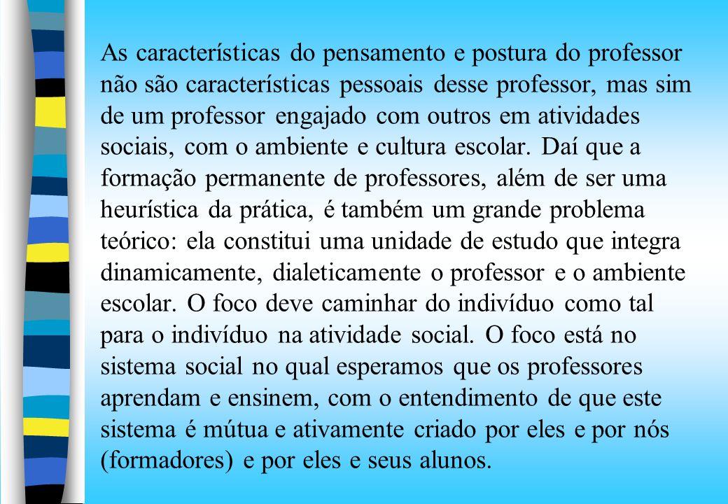 As características do pensamento e postura do professor não são características pessoais desse professor, mas sim de um professor engajado com outros