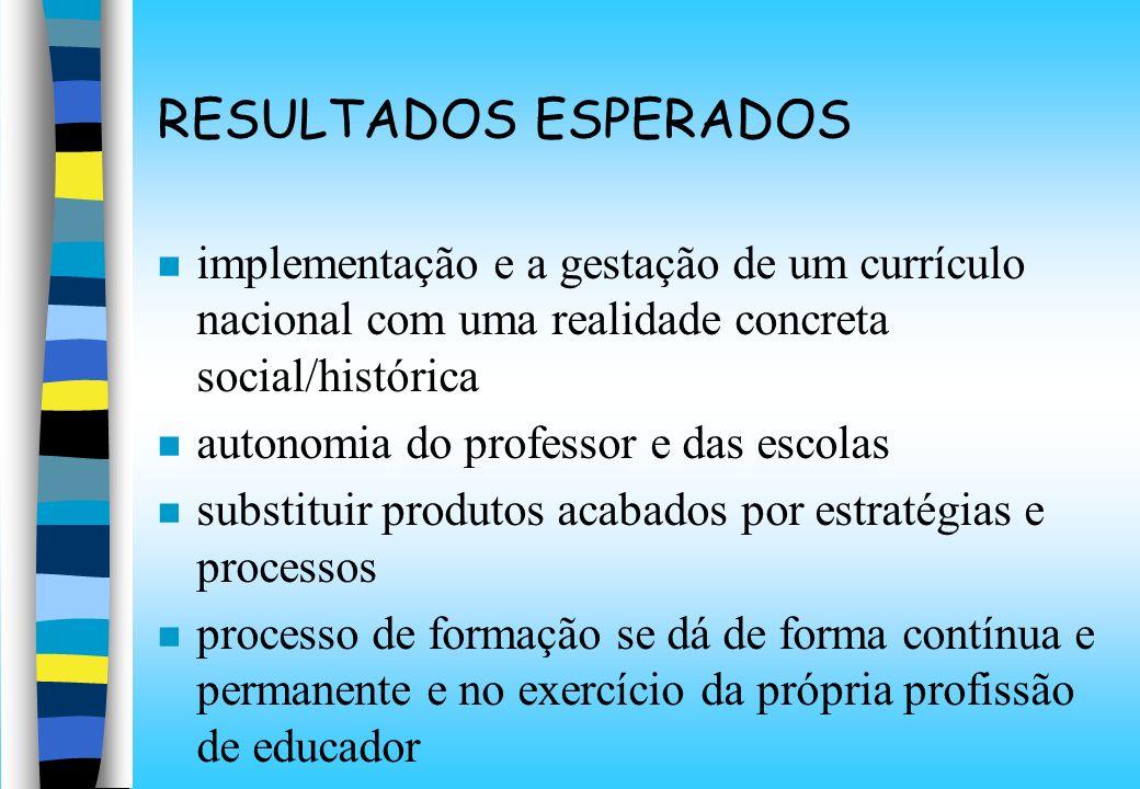 RESULTADOS ESPERADOS implementação e a gestação de um currículo nacional com uma realidade concreta social/histórica autonomia do professor e das esco