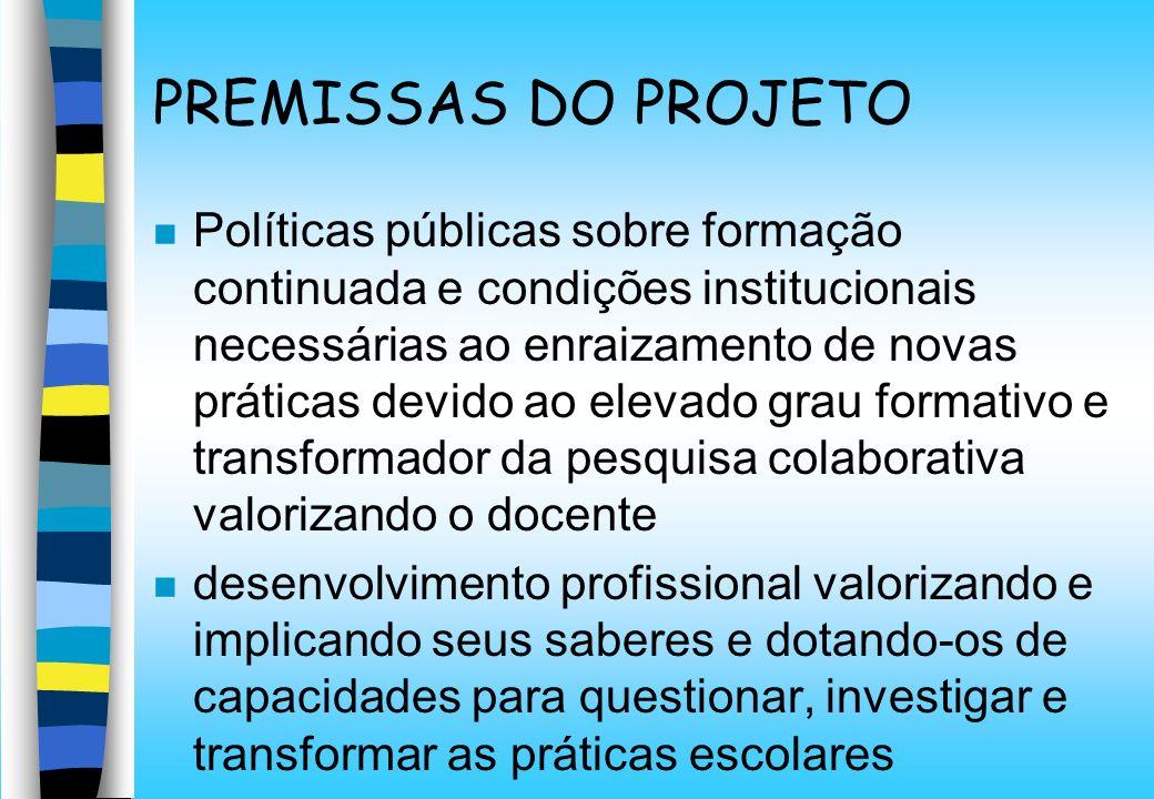 PREMISSAS DO PROJETO n Políticas públicas sobre formação continuada e condições institucionais necessárias ao enraizamento de novas práticas devido ao