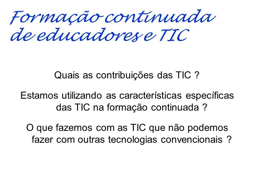 Formação continuada de educadores e TIC Quais as contribuições das TIC ? Estamos utilizando as características específicas das TIC na formação continu