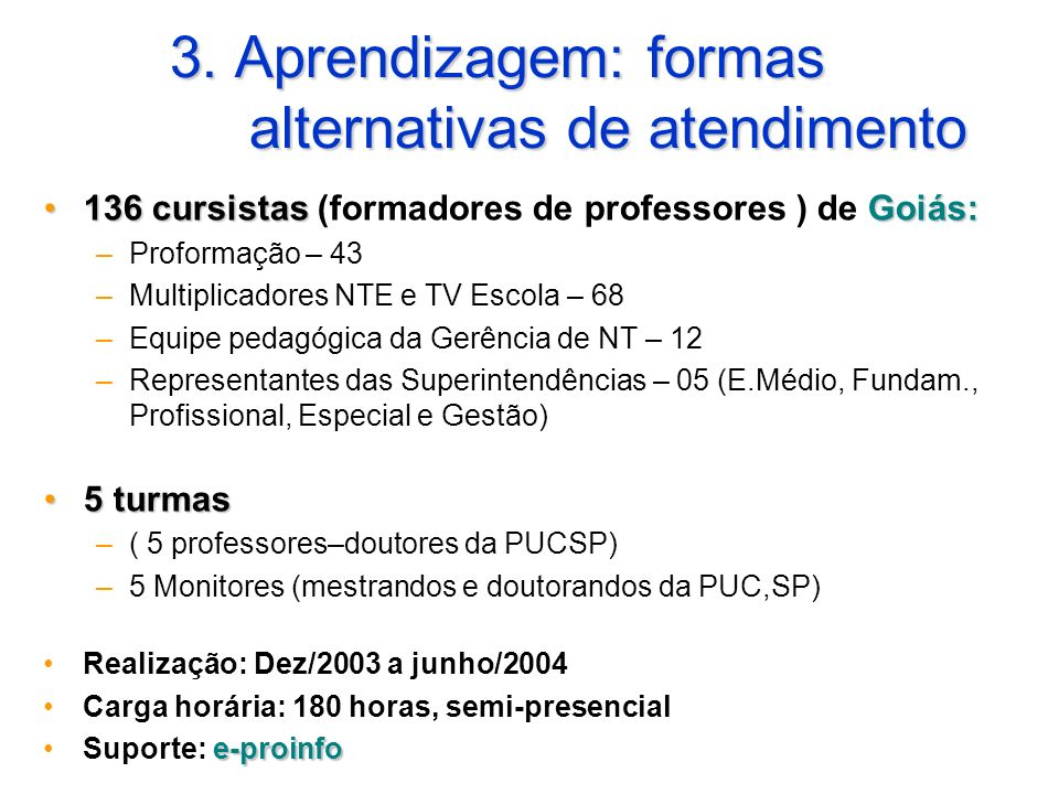 3. Aprendizagem: formas alternativas de atendimento 136 cursistasGoiás:136 cursistas (formadores de professores ) de Goiás: –Proformação – 43 –Multipl