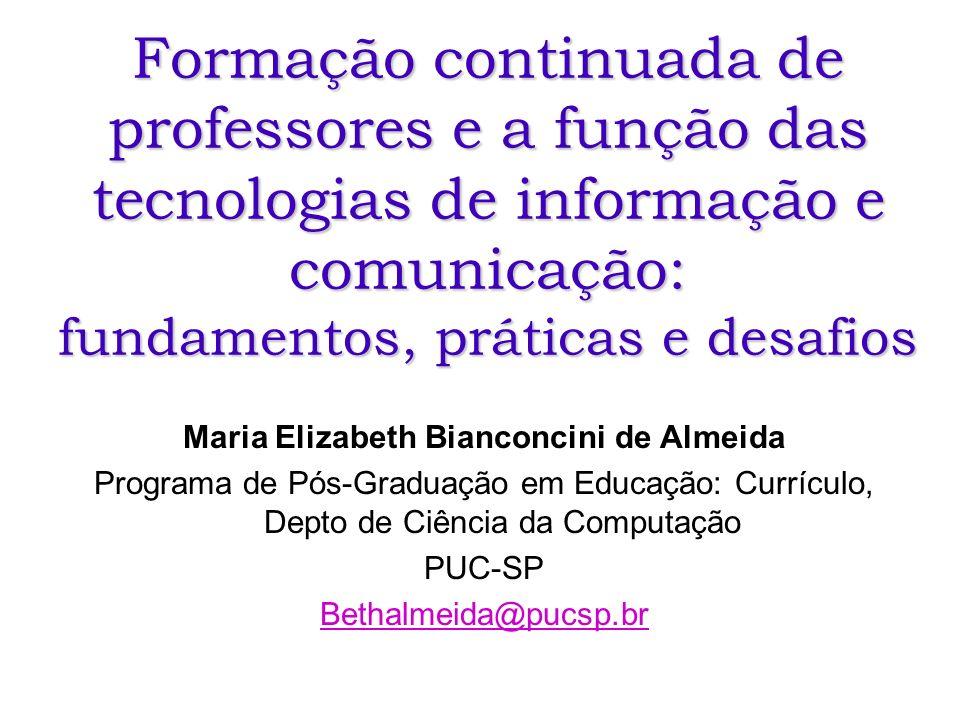Formação continuada de professores e a função das tecnologias de informação e comunicação: fundamentos, práticas e desafios Maria Elizabeth Bianconcin