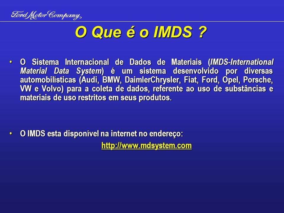 O Que é o IMDS ? O Sistema Internacional de Dados de Materiais ( IMDS-International Material Data System ) é um sistema desenvolvido por diversas auto