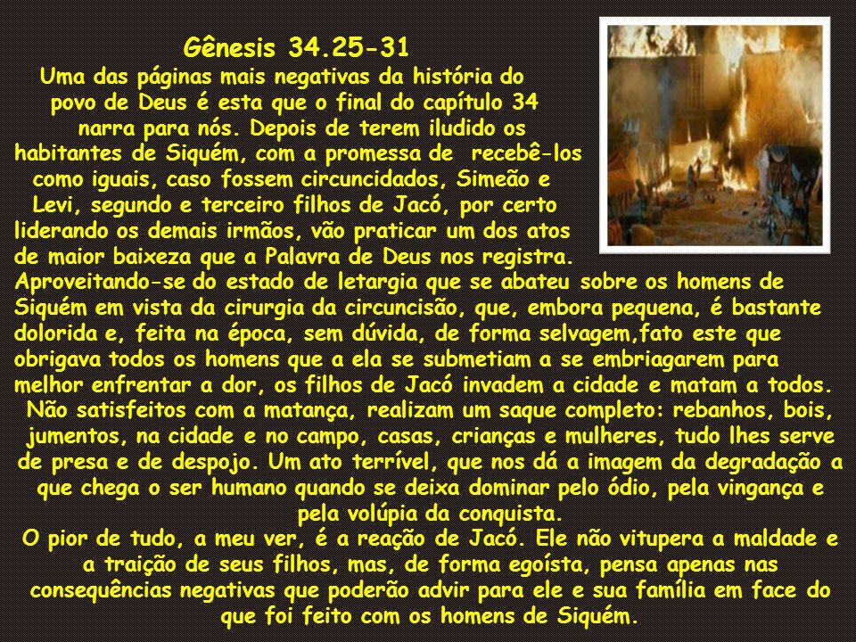 Gênesis 34.25-31 Uma das páginas mais negativas da história do povo de Deus é esta que o final do capítulo 34 narra para nós. Depois de terem iludido