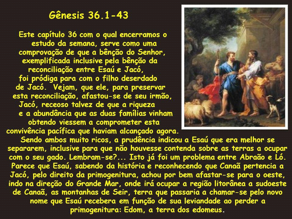 Gênesis 36.1-43 Este capítulo 36 com o qual encerramos o estudo da semana, serve como uma comprovação de que a bênção do Senhor, exemplificada inclusi
