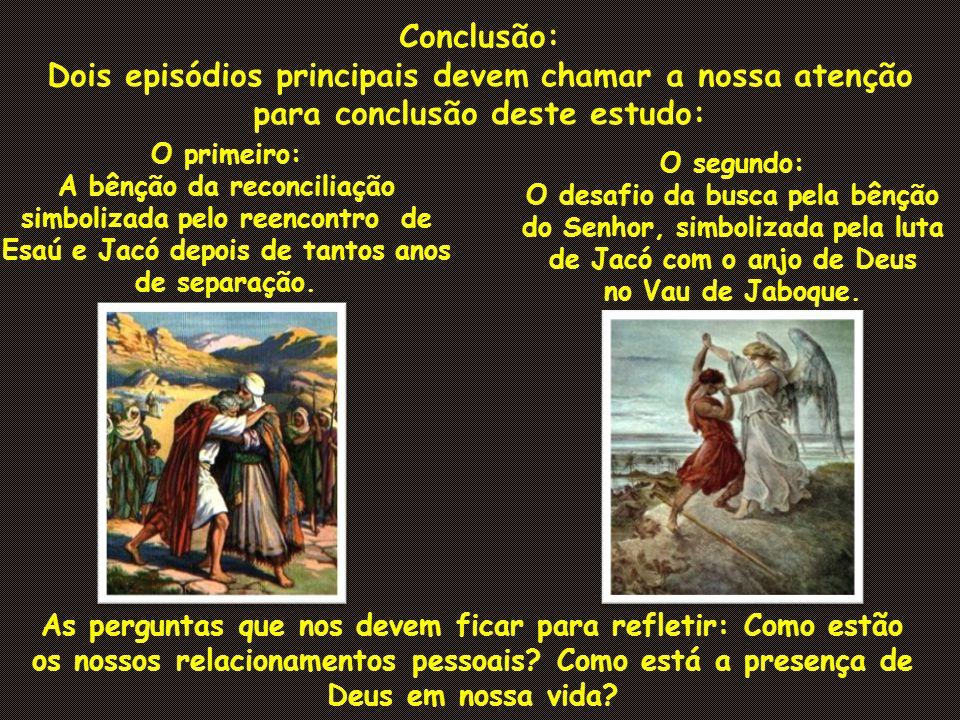 O primeiro: A bênção da reconciliação simbolizada pelo reencontro de Esaú e Jacó depois de tantos anos de separação. O segundo: O desafio da busca pel