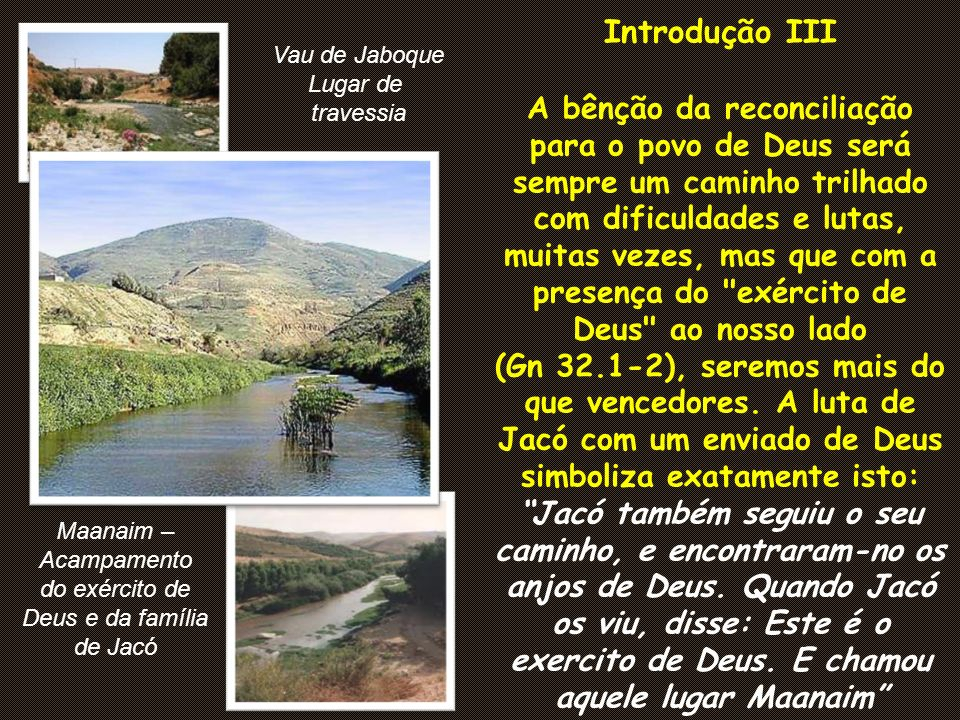Gênesis 32.1-21 Interessante a ênfase que estes dois capítulos, 31 e 32, dão à bênção da reconciliação.