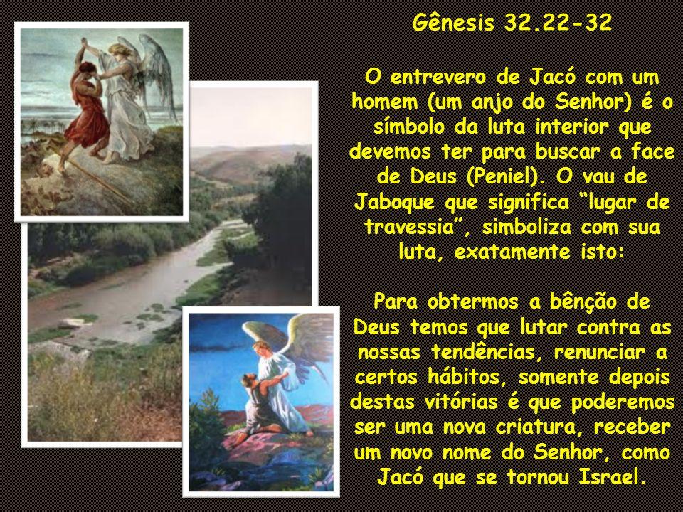 Gênesis 32.22-32 O entrevero de Jacó com um homem (um anjo do Senhor) é o símbolo da luta interior que devemos ter para buscar a face de Deus (Peniel)