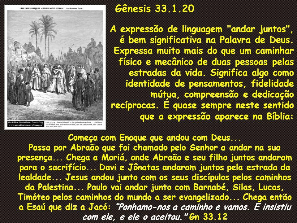 Gênesis 33.1-20 E levantou Jacó os seus olhos, e olhou, e eis que vinha Esaú, e quatrocentos homens com ele.