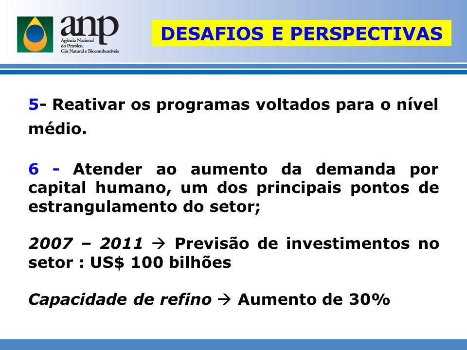DESAFIOS E PERSPECTIVAS 5- Reativar os programas voltados para o nível médio. 6 - Atender ao aumento da demanda por capital humano, um dos principais