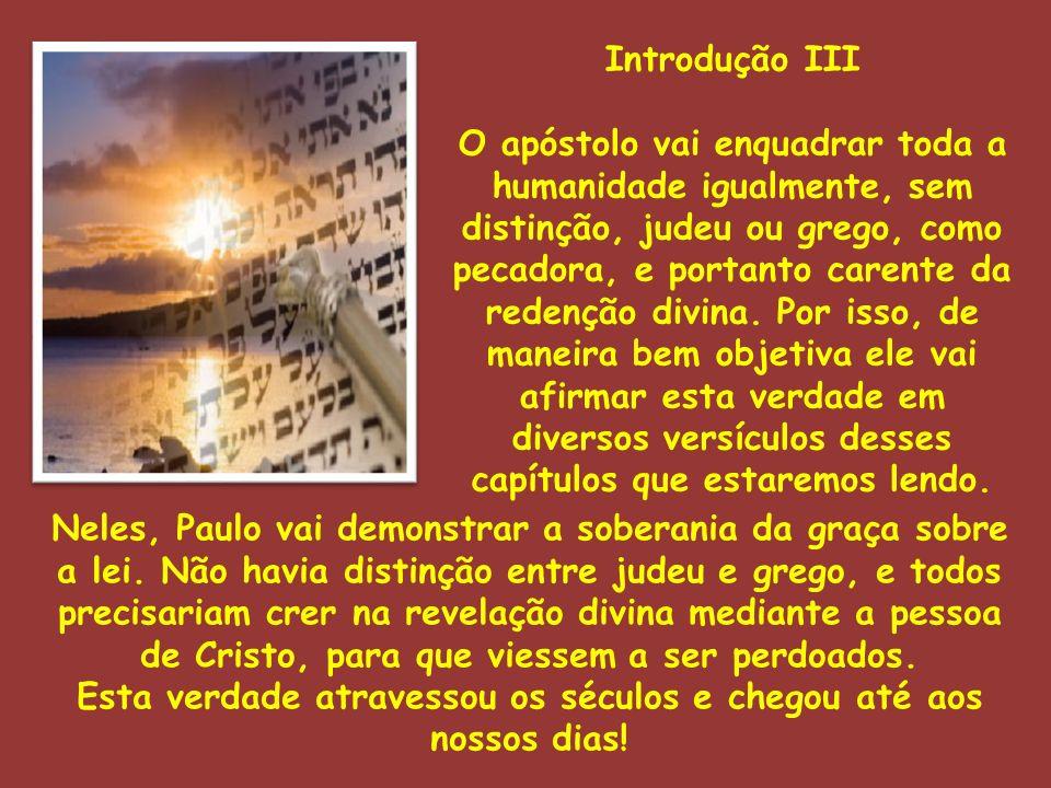 Introdução III O apóstolo vai enquadrar toda a humanidade igualmente, sem distinção, judeu ou grego, como pecadora, e portanto carente da redenção div