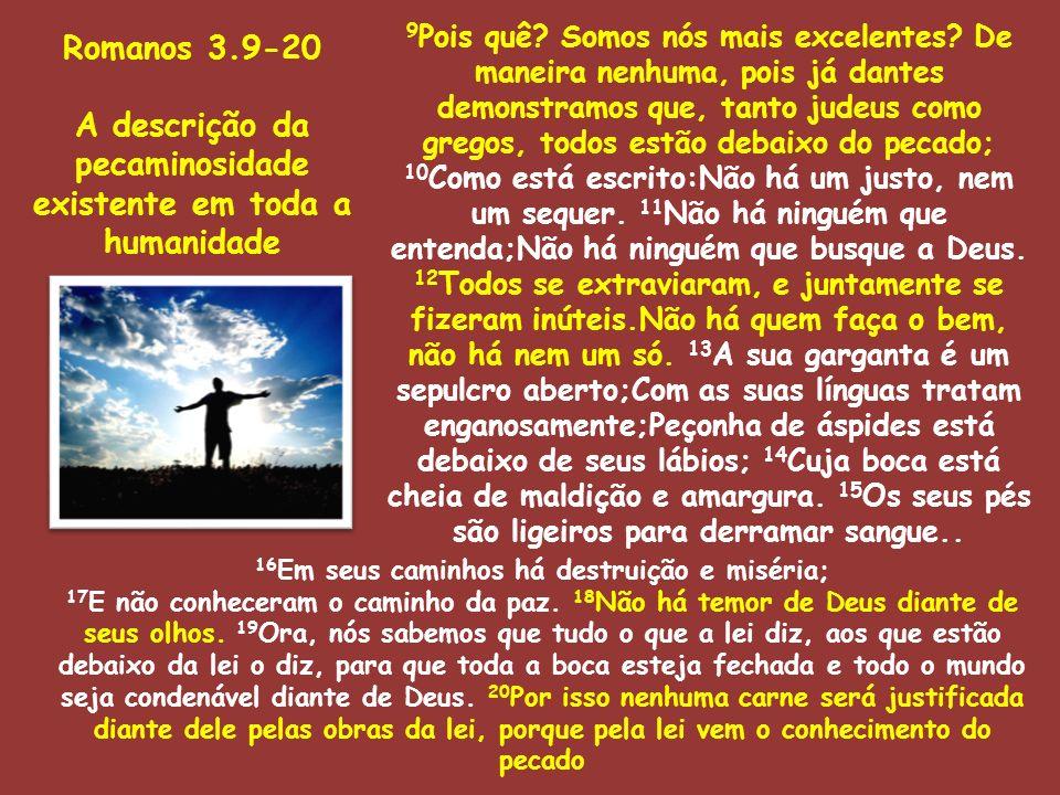 21 Mas agora se manifestou sem a lei a justiça de Deus, tendo o testemunho da lei e dos profetas; 22 Isto é, a justiça de Deus pela fé em Jesus Cristo para todos e sobre todos os que crêem; porque não há diferença.