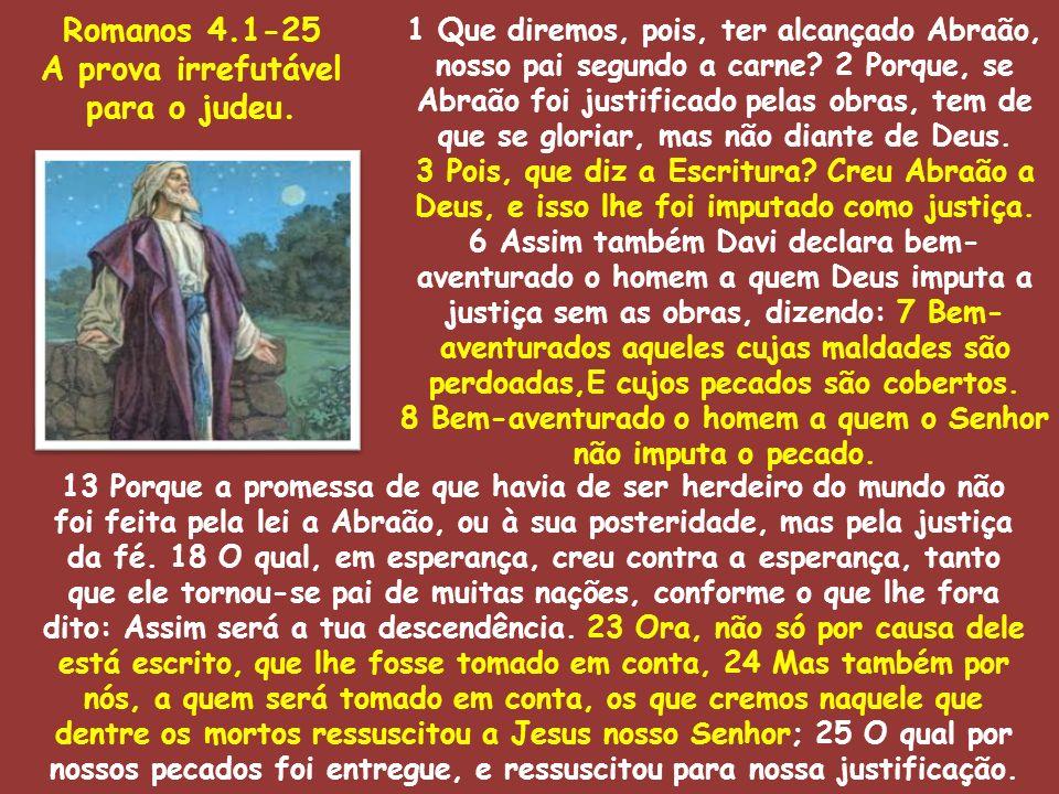 1 Que diremos, pois, ter alcançado Abraão, nosso pai segundo a carne? 2 Porque, se Abraão foi justificado pelas obras, tem de que se gloriar, mas não