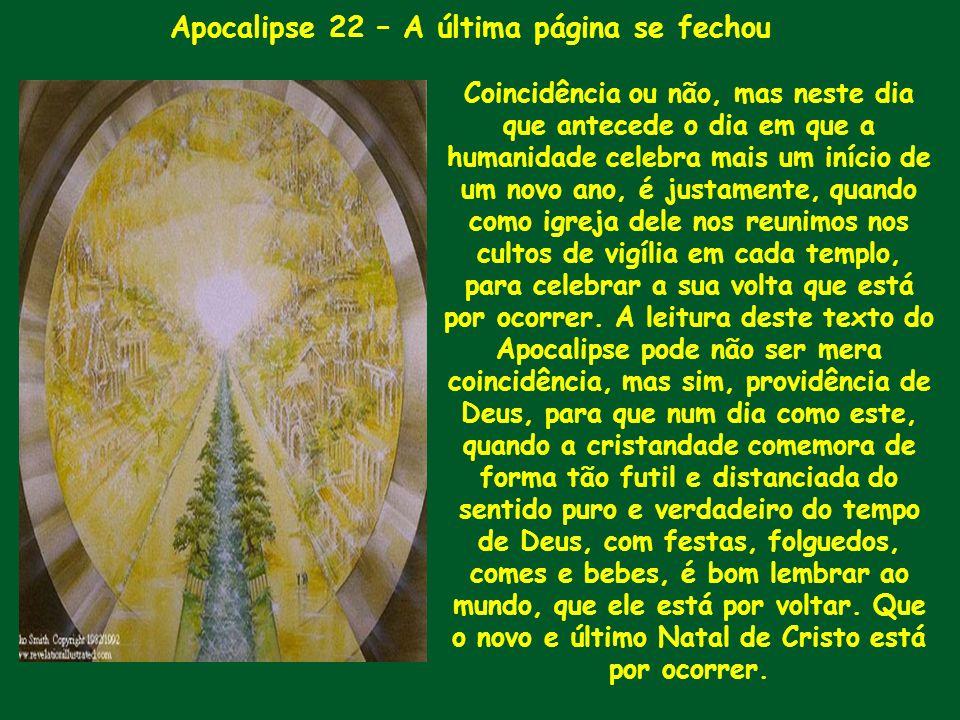Apocalipse 22 – A última página se fechou Coincidência ou não, mas neste dia que antecede o dia em que a humanidade celebra mais um início de um novo