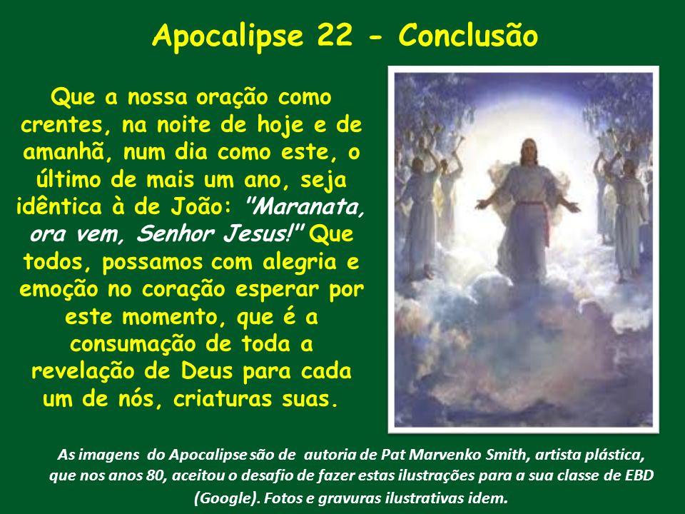 Apocalipse 22 - Conclusão Que a nossa oração como crentes, na noite de hoje e de amanhã, num dia como este, o último de mais um ano, seja idêntica à d