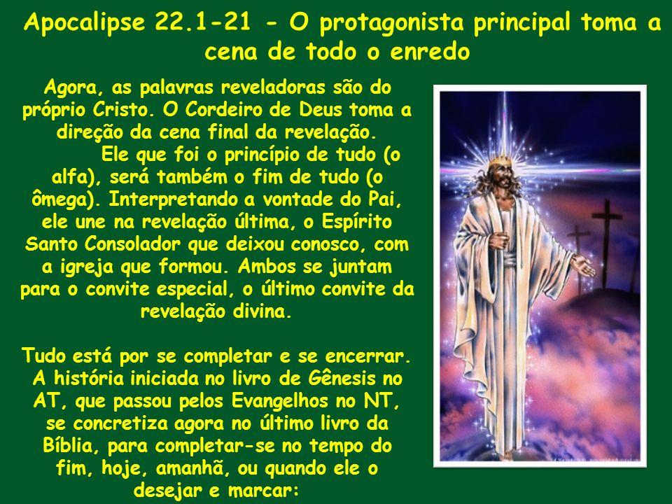 Apocalipse 22.1-21 - O protagonista principal toma a cena de todo o enredo Agora, as palavras reveladoras são do próprio Cristo. O Cordeiro de Deus to