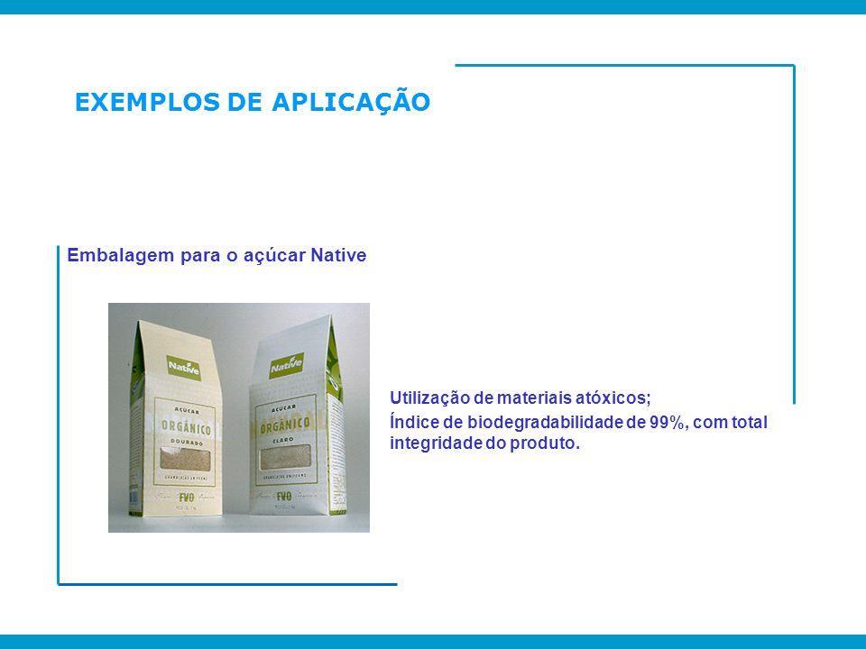 Embalagem para o açúcar Native Utilização de materiais atóxicos; Índice de biodegradabilidade de 99%, com total integridade do produto. EXEMPLOS DE AP