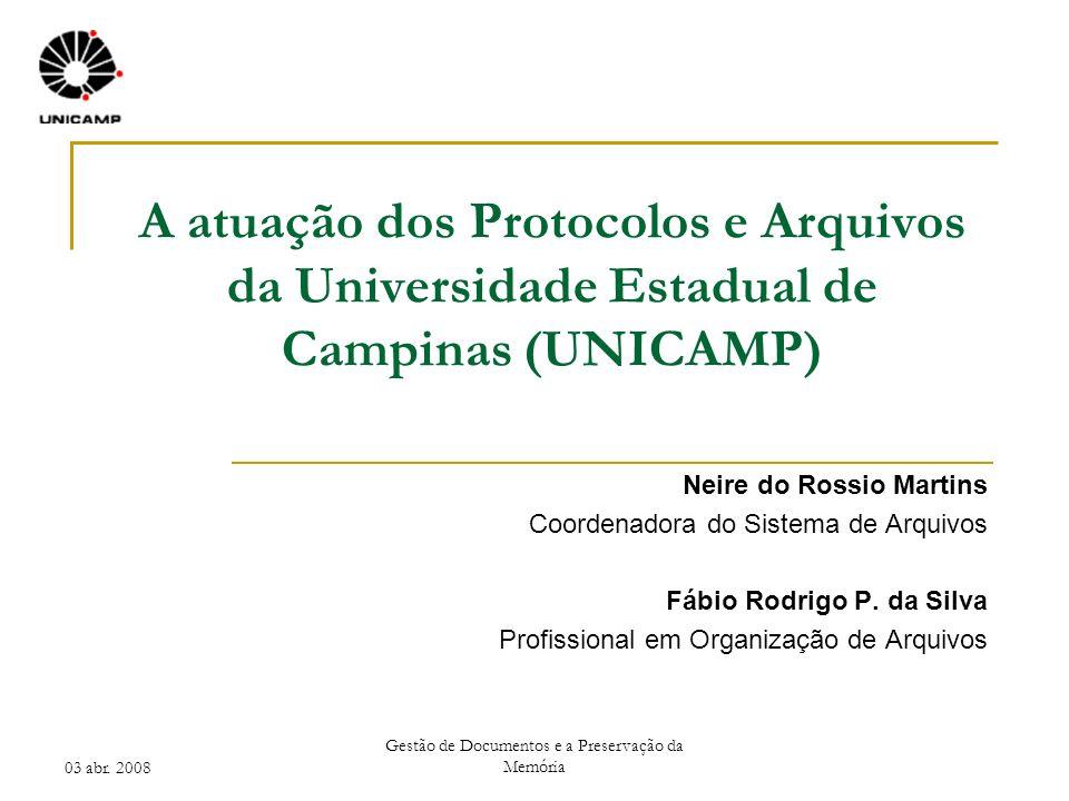 03 abr. 2008 Gestão de Documentos e a Preservação da Memória A atuação dos Protocolos e Arquivos da Universidade Estadual de Campinas (UNICAMP) Neire