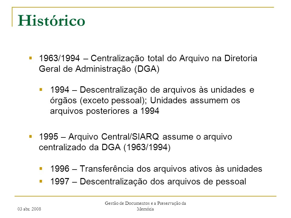 03 abr. 2008 Gestão de Documentos e a Preservação da Memória Histórico 1963/1994 – Centralização total do Arquivo na Diretoria Geral de Administração