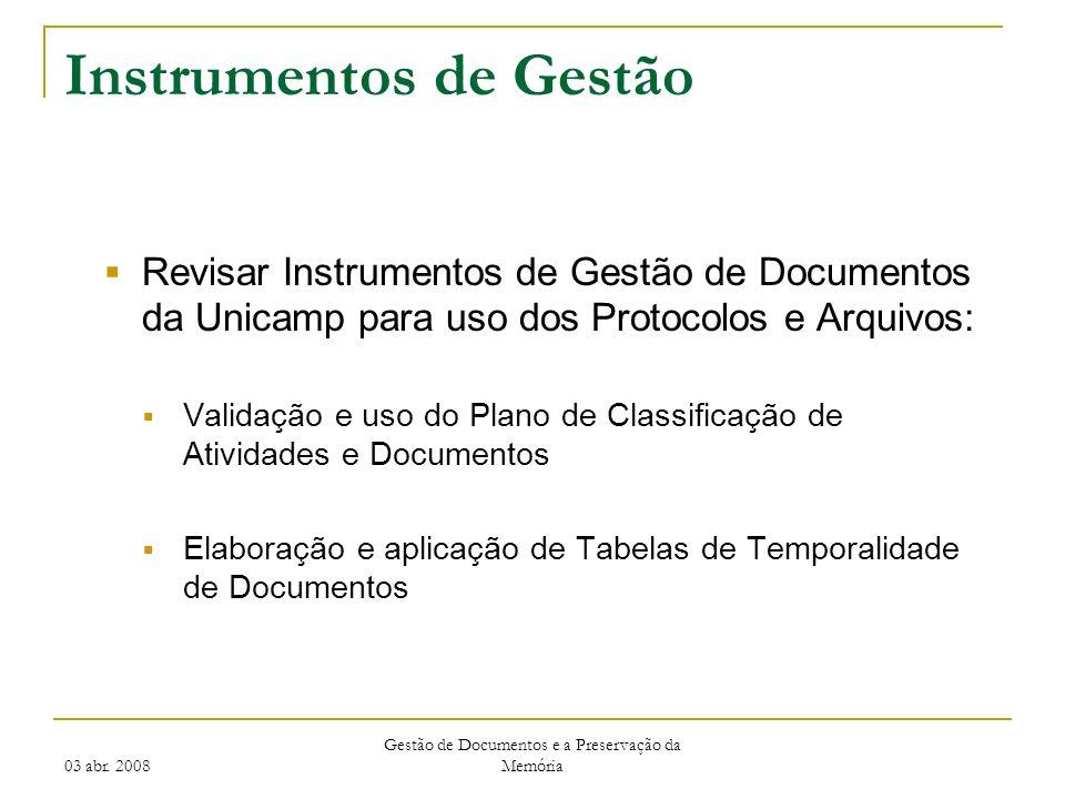 03 abr. 2008 Gestão de Documentos e a Preservação da Memória Instrumentos de Gestão Revisar Instrumentos de Gestão de Documentos da Unicamp para uso d