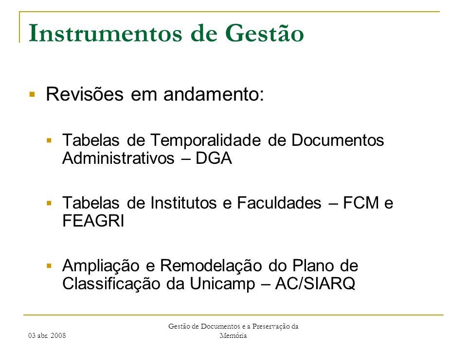 03 abr. 2008 Gestão de Documentos e a Preservação da Memória Instrumentos de Gestão Revisões em andamento: Tabelas de Temporalidade de Documentos Admi