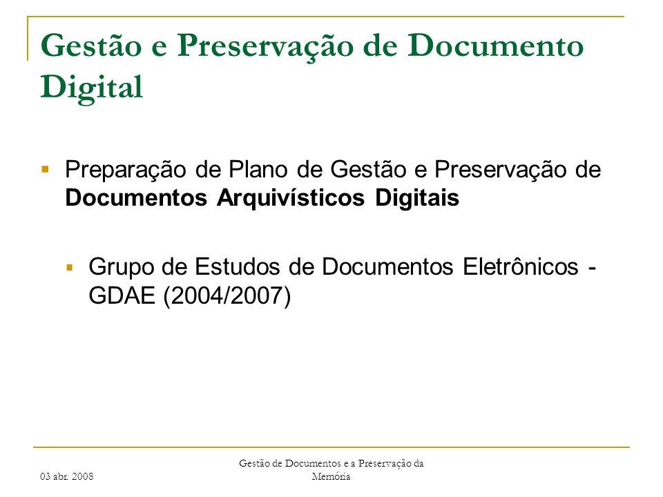 03 abr. 2008 Gestão de Documentos e a Preservação da Memória Gestão e Preservação de Documento Digital Preparação de Plano de Gestão e Preservação de