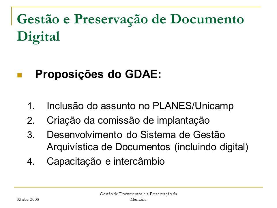 03 abr. 2008 Gestão de Documentos e a Preservação da Memória Gestão e Preservação de Documento Digital Proposições do GDAE: 1. Inclusão do assunto no