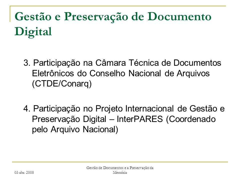03 abr. 2008 Gestão de Documentos e a Preservação da Memória Gestão e Preservação de Documento Digital 3. Participação na Câmara Técnica de Documentos