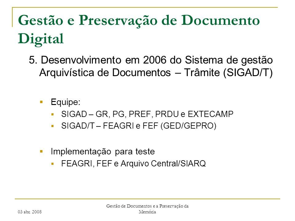 03 abr. 2008 Gestão de Documentos e a Preservação da Memória Gestão e Preservação de Documento Digital 5. Desenvolvimento em 2006 do Sistema de gestão