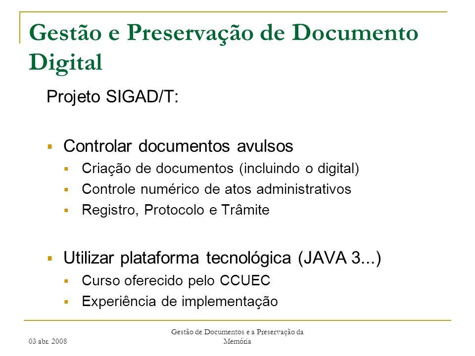 03 abr. 2008 Gestão de Documentos e a Preservação da Memória Gestão e Preservação de Documento Digital Projeto SIGAD/T: Controlar documentos avulsos C