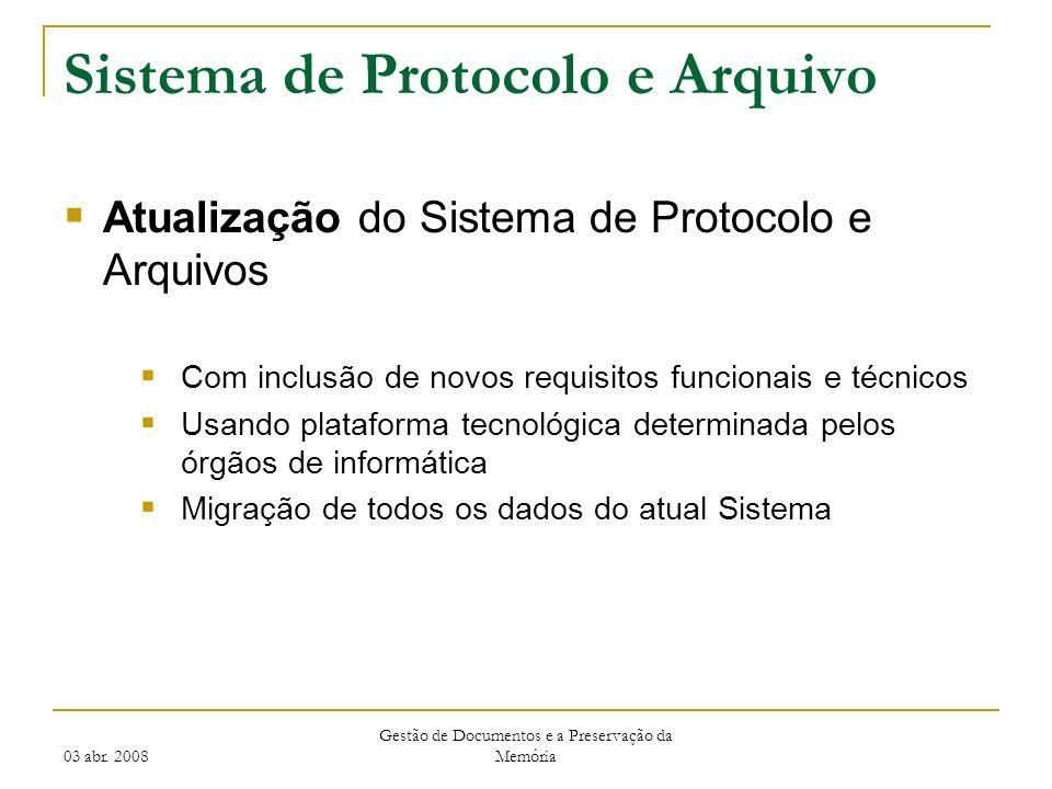 03 abr. 2008 Gestão de Documentos e a Preservação da Memória Sistema de Protocolo e Arquivo Atualização do Sistema de Protocolo e Arquivos Com inclusã