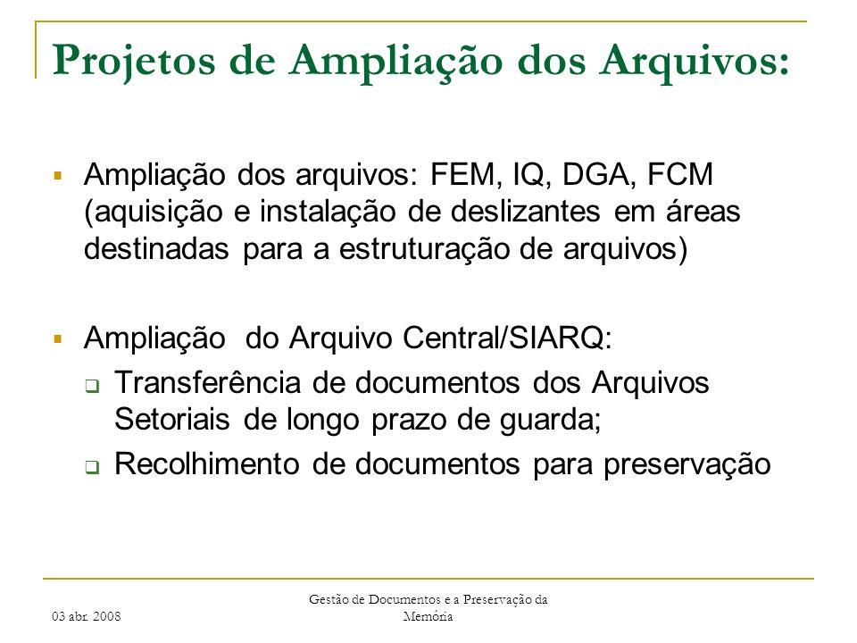 03 abr. 2008 Gestão de Documentos e a Preservação da Memória Projetos de Ampliação dos Arquivos: Ampliação dos arquivos: FEM, IQ, DGA, FCM (aquisição