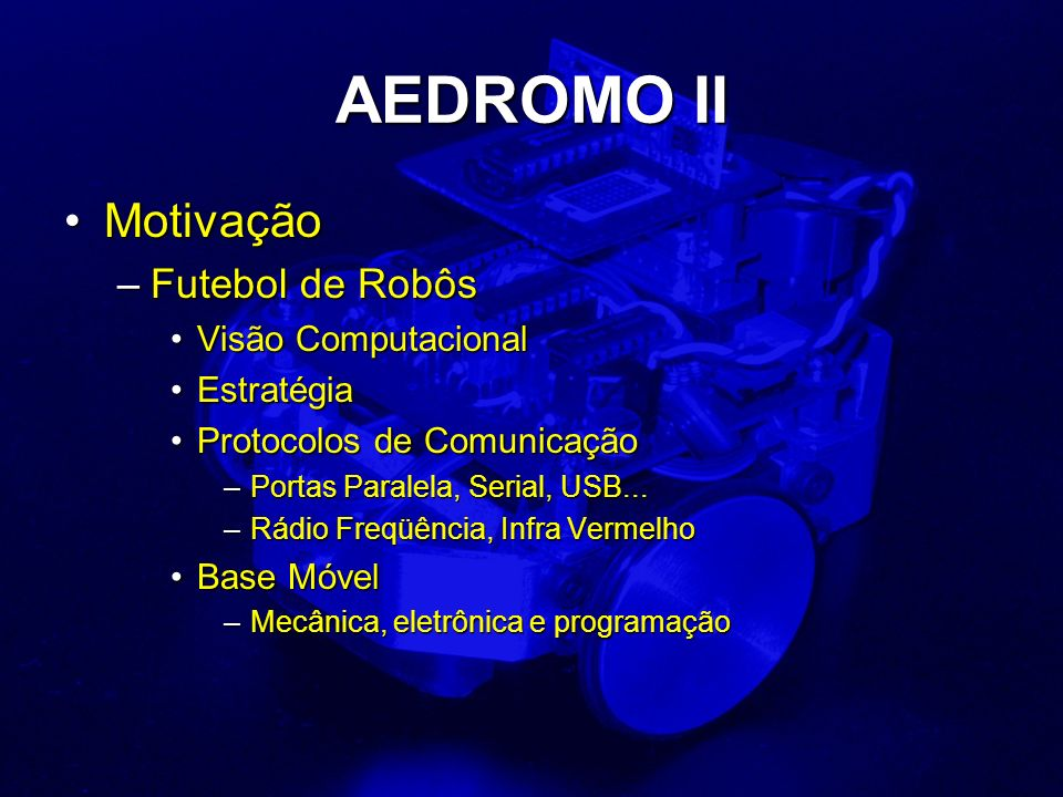 AEDROMO II MotivaçãoMotivação –Futebol de Robôs Visão ComputacionalVisão Computacional EstratégiaEstratégia Protocolos de ComunicaçãoProtocolos de Com