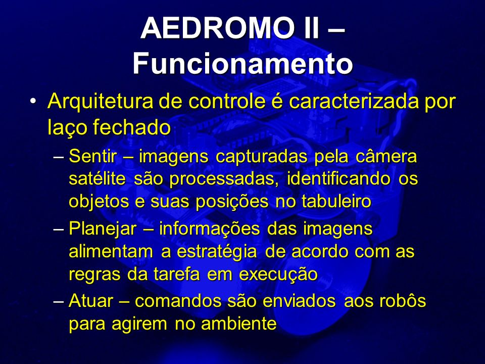 AEDROMO II – Funcionamento Arquitetura de controle é caracterizada por laço fechadoArquitetura de controle é caracterizada por laço fechado –Sentir –