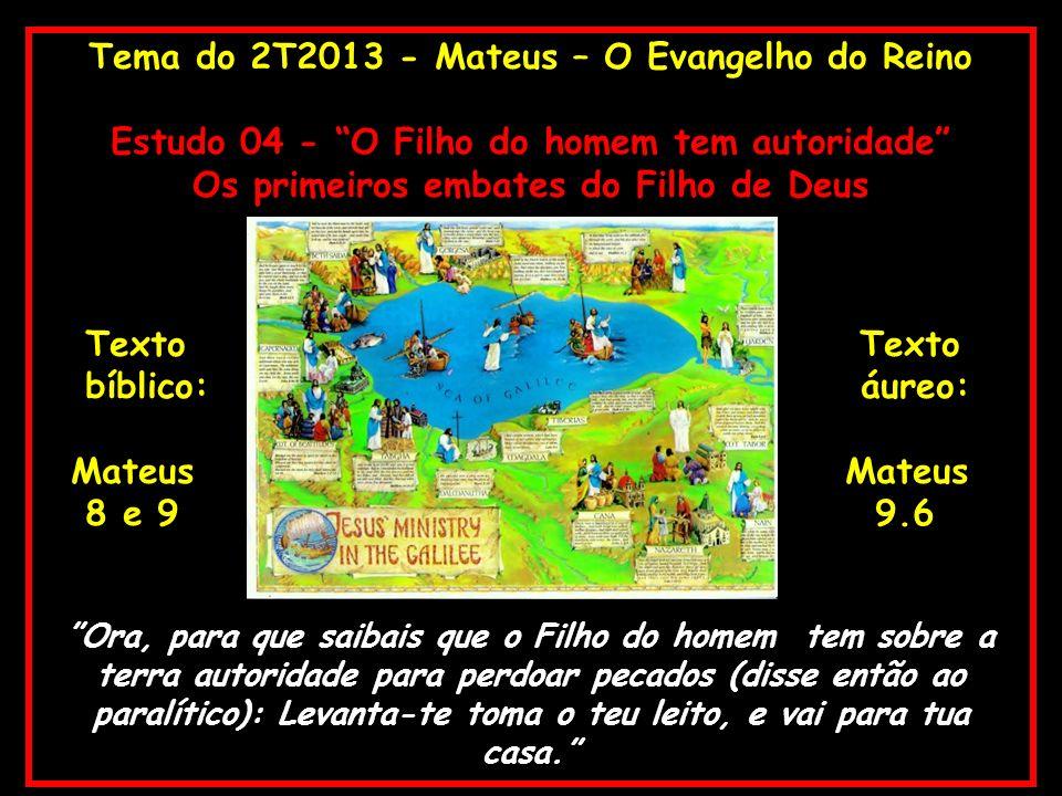 Tema do 2T2013 - Mateus – O Evangelho do Reino Estudo 04 - O Filho do homem tem autoridade Os primeiros embates do Filho de Deus Texto Texto bíblico: