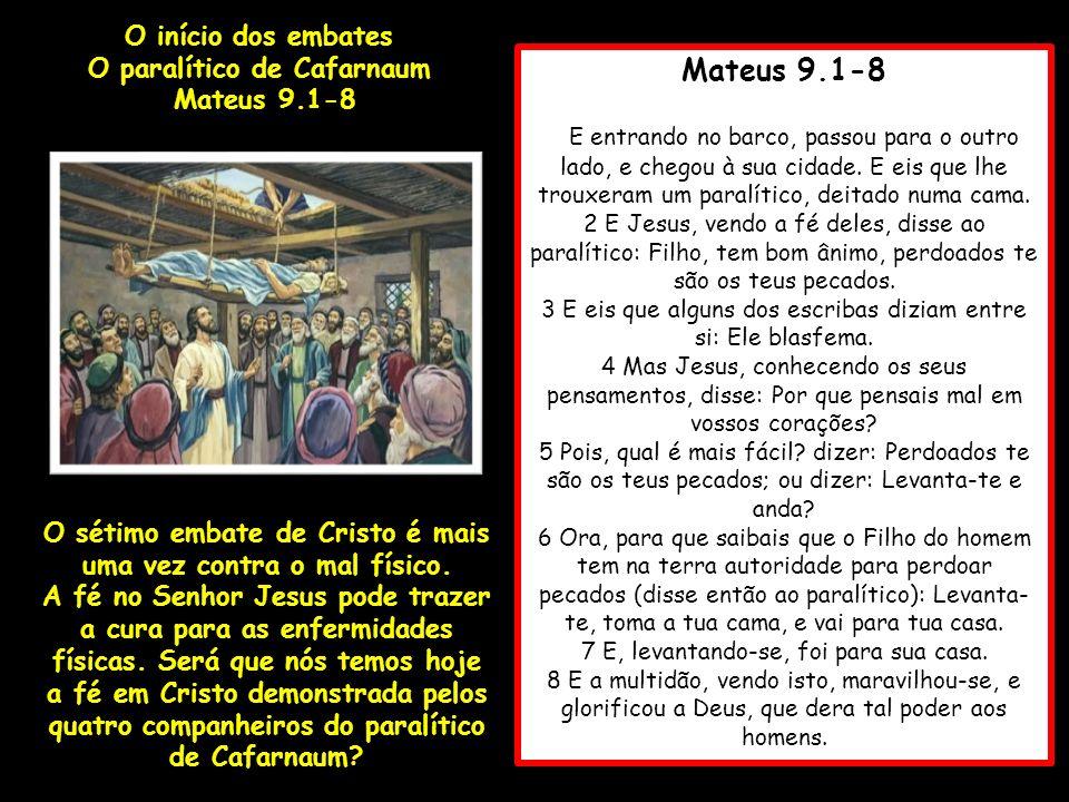 Mateus 9.1-8 1 E entrando no barco, passou para o outro lado, e chegou à sua cidade. E eis que lhe trouxeram um paralítico, deitado numa cama. 2 E Jes